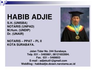 HABIB ADJIE S.H. (UNISBA) NOTARIS (UNPAD) M.Hum . (UNDIP) Dr. (UNAIR) NOTARIS – PPAT – PL II