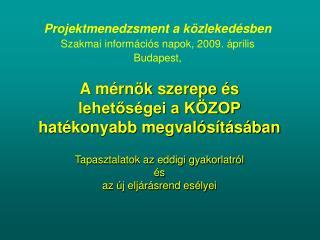 Projektmenedzsment a közlekedésben Szakmai információs napok, 2009. április Budapest,