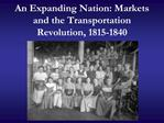 An Expanding Nation: Markets and the Transportation Revolution, 1815-1840