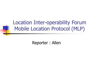 Location Inter-operability Forum Mobile Location Protocol (MLP)