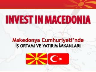 Makedony a Cumhuriyeti'nde İŞ ORTAMI VE YATIRIM İMKANLARI
