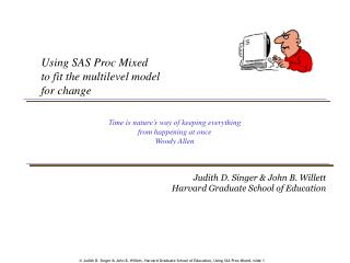 Judith D. Singer  John B. Willett, Harvard Graduate School of Education, Using SAS Proc Mixed, slide 1
