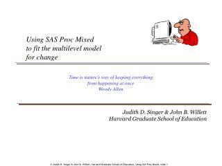 Judith D. Singer  John B. Willett, Harvard Graduate School of Education, Using SAS Proc Mixed, slide 1