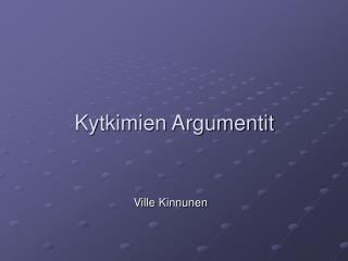 Kytkimien Argumentit
