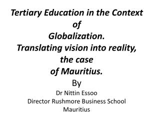 Presentation outline The Mauritian tertiary education landscape Rushmore Business School