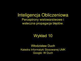 Inteligencja Obliczeniowa Perceptrony wielowarstwowe i  wsteczna propagacja błędów.