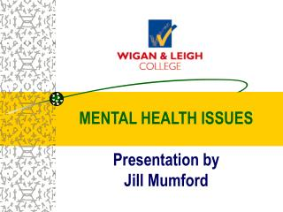 MENTAL HEALTH ISSUES Presentation by Jill Mumford