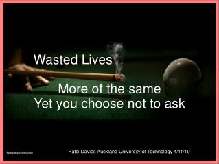 Wasted Lives More of the same Yet you choose not to ask