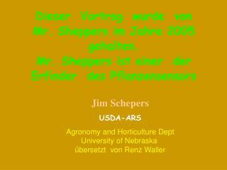 Dieser  Vortrag  wurde  von  Mr. Sheppers im Jahre 2005 gehalten. Mr. Sheppers ist einer  der Erfinder  des Pflanzensens