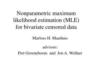 Nonparametric maximum likelihood estimation (MLE)  for bivariate censored data
