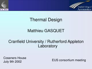 Thermal Design Matthieu GASQUET Cranfield University / Rutherford Appleton Laboratory
