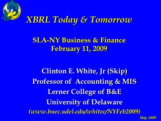 XBRL Today & Tomorrow SLA-NY Business & Finance February 11, 2009