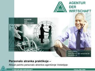 Personalo atranka praktikoje – Aktuali patirtis  personalo atrankos agentūroje Vokietijoje