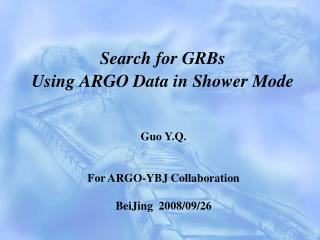 Search for GRBs  Using ARGO Data in Shower Mode