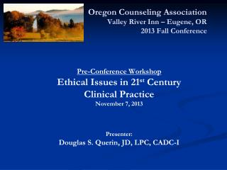 Pre-Conference Workshop Ethical Issues in 21 st  Century Clinical Practice  November 7, 2013