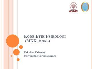 Kode Etik Psikologi (MKK, 2  sks )
