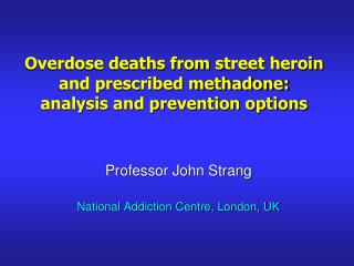 Overdose deaths from s treet  heroin and prescribed methadone: analysis and prevention options