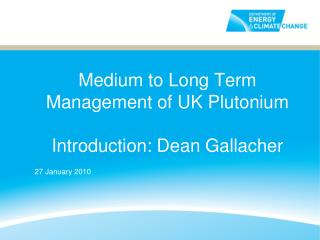 Medium to Long Term Management of UK Plutonium Introduction: Dean Gallacher