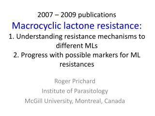 Roger Prichard Institute of  Parasitology McGill University, Montreal, Canada