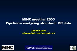 MINC meeting 2003 Pipelines: analyzing structural MR data