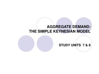 AGGREGATE DEMAND: THE SIMPLE KEYNESIAN MODEL