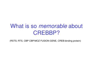 What is so  memorable  about CREBBP?