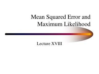 Mean Squared Error and Maximum Likelihood