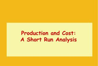 Production and Cost: A Short Run Analysis