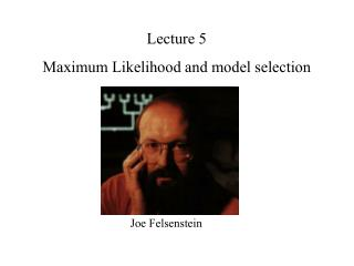 Lecture 5  Maximum Likelihood and model selection