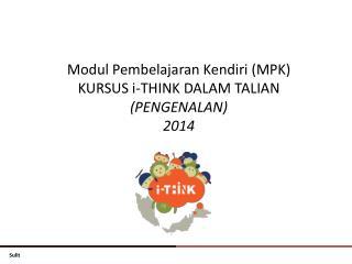 Modul Pembelajaran Kendiri (MPK) KURSUS i-THINK DALAM TALIAN (PENGENALAN) 2014