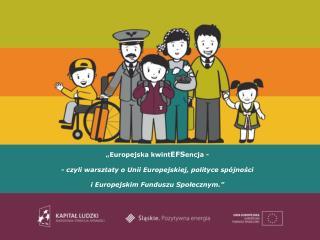 """""""Europejska kwint EFS encja - - czyli warsztaty o Unii Europejskiej, polityce spójności"""