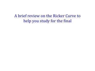 A brief review on the Ricker Curve to help you study for the final