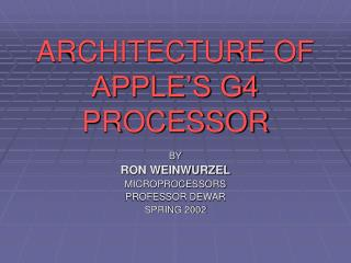 ARCHITECTURE OF APPLE'S G4 PROCESSOR
