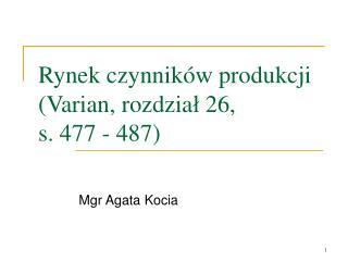 Rynek czynnik ó w produkcji  (Varian, rozdzia ł  26,  s. 477 - 487)