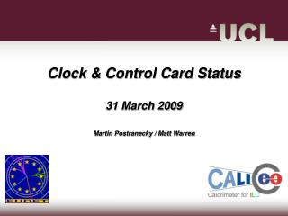 Clock & Control Card Status 31 March 2009 Martin Postranecky / Matt Warren
