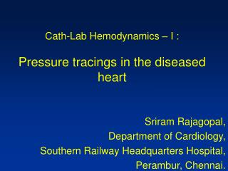 Cath-Lab Hemodynamics – I : Pressure tracings in the diseased heart