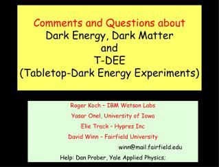Comments and Questions about Dark Energy, Dark Matter and T-DEE (Tabletop-Dark Energy Experiments)