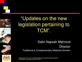 �Updates on the new legislation pertaining to TCM�.