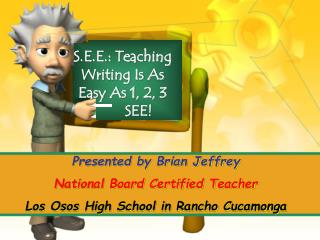S.E.E.: Teaching Writing Is As Easy As 1, 2, 3    	SEE!