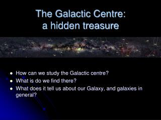 The Galactic Centre: a hidden treasure