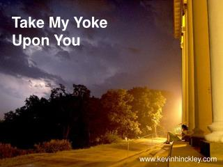 Take My Yoke Upon You