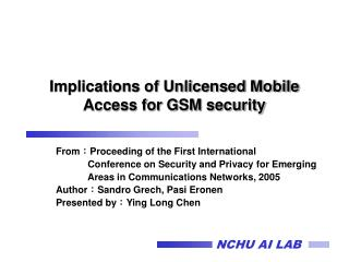 Implications of Unlicensed Mobile  Access for GSM security