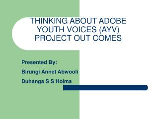 THINKING ABOUT ADOBE YOUTH VOICES (AYV) PROJECT OUT COMES