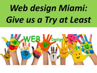 Web design Miami: Give us a Try at Least