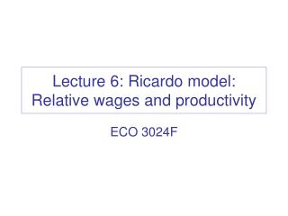Lecture 6: Ricardo model: Relative wages and productivity