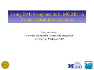 Using NMI Components in MGRID: A Campus Grid Infrastructure