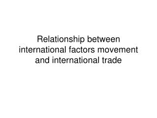 Relationship between international factors movement and international trade