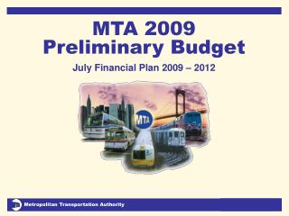 MTA 2009 Preliminary Budget July Financial Plan 2009 – 2012