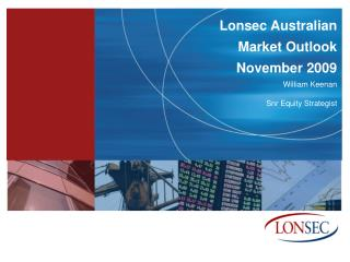 Lonsec Australian  Market Outlook   November 2009 William Keenan Snr Equity Strategist
