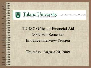 TUHSC Office of Financial Aid  2009 Fall Semester Entrance Interview Session